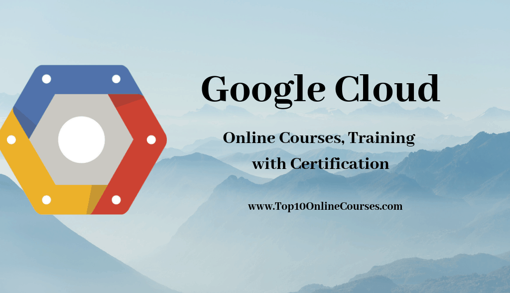 Best Google Cloud Online Courses, Training with Certification