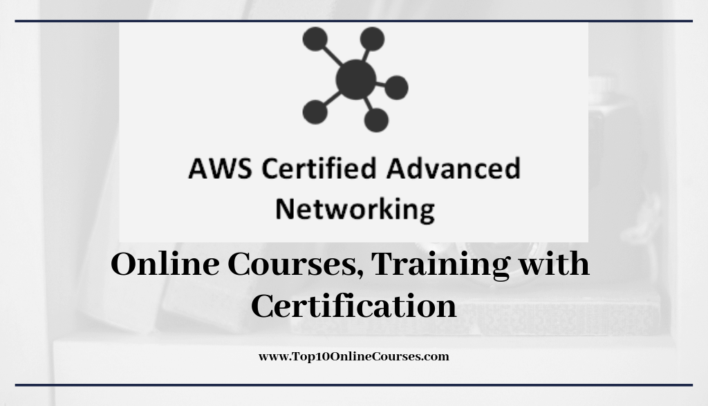 AWS Certified Advanced Networking Online Courses, Training with Certification