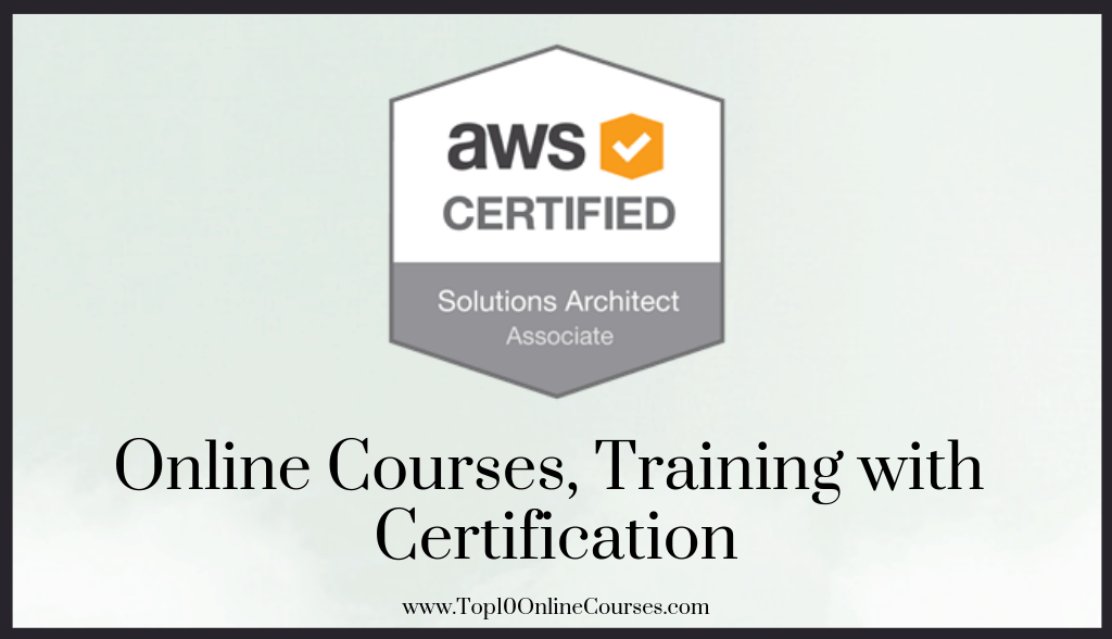 AWS Certified Solutions Architect Associate Online Courses, Training with Certification