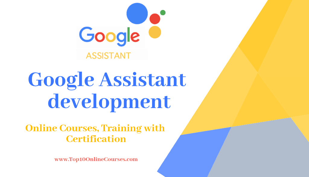 Google Assistant development Online Courses, Training with Certification