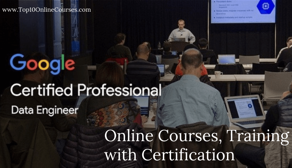 Google Certified Professional Data Engineer Online Courses, Training with Certification