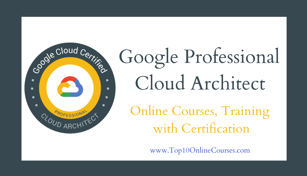 Google Professional Cloud Architect Online Courses, Training with Certification