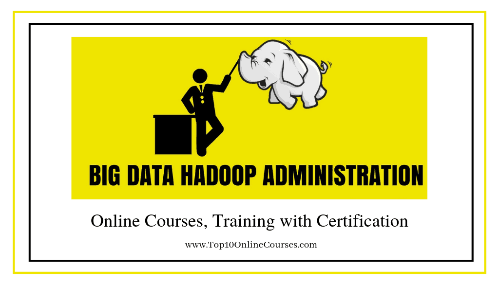 Hadoop Administration Training Online Courses, Training with Certification