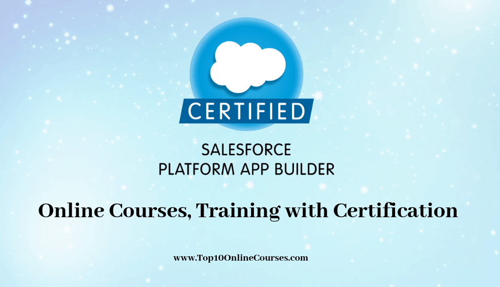 Salesforce Platform App Builder Online Courses, Training with Certification